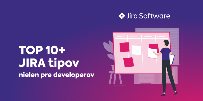 TOP 10+ JIRA tipov nielen pre developerov