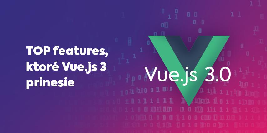 TOP features, ktoré Vue.js 3 prinesie