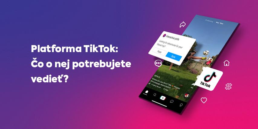 Najrýchlejšie rastúca platforma TikTok: Čo o nej potrebujete vedieť?