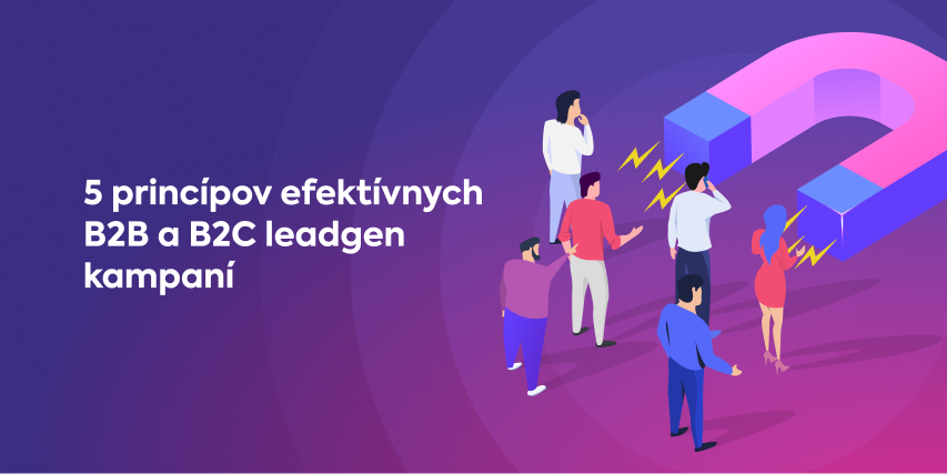 5 princípov pre efektívnejšie lead generation kampane na zber zákazníckych kontaktov